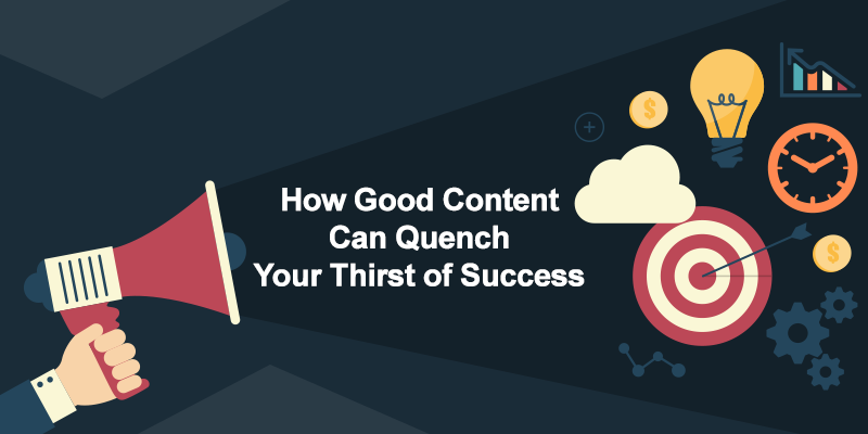 How Good Content Can Quench Your Thirst of Success