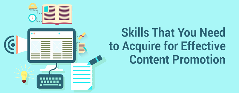 Skills That You Need to Acquire for Effective Content Promotion