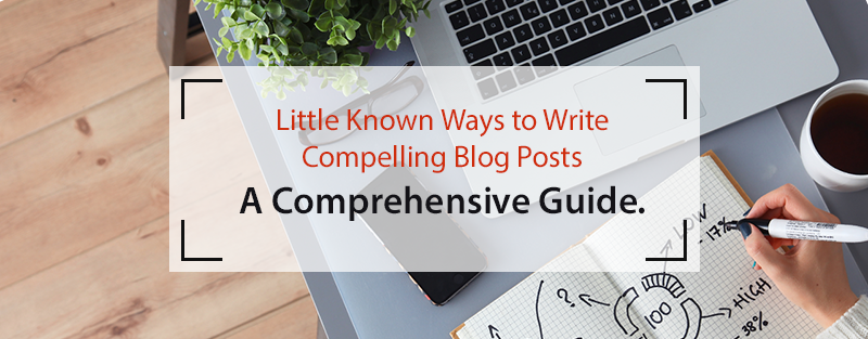 Little Known Ways to Write Compelling Blog Posts: A Comprehensive Guide.