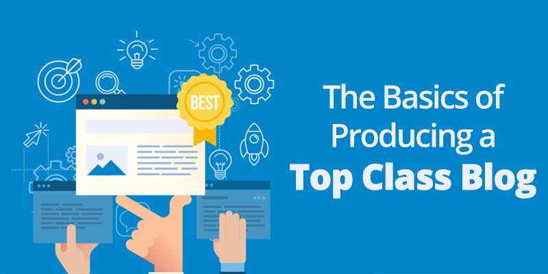 The Basics of Producing a Top Class Blog [Infographic]