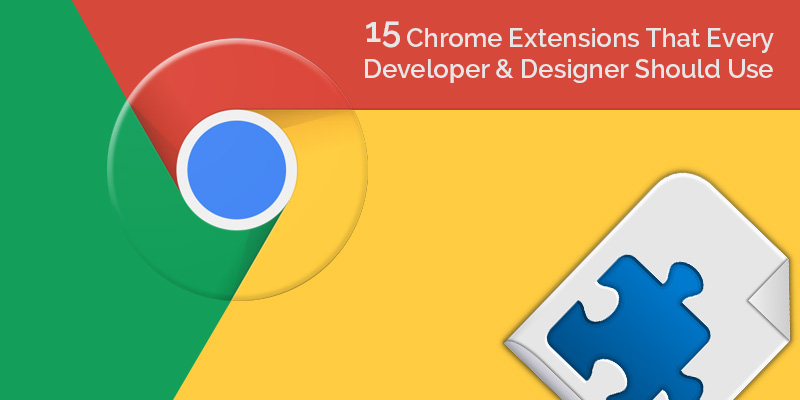 15 Chrome Extensions That Every Developer & Designer Should Use