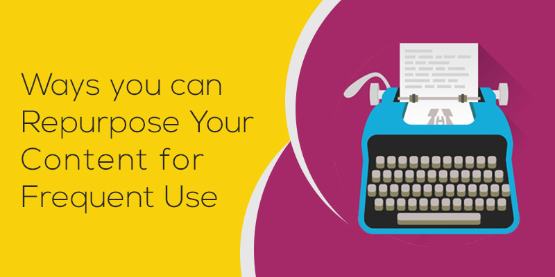 Ways you can Repurpose Your Content for Frequent Use