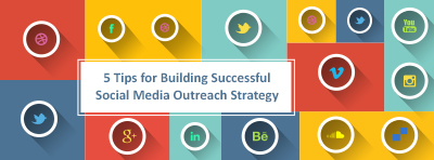 5 Tips for Building Successful Social Media Outreach Strategy