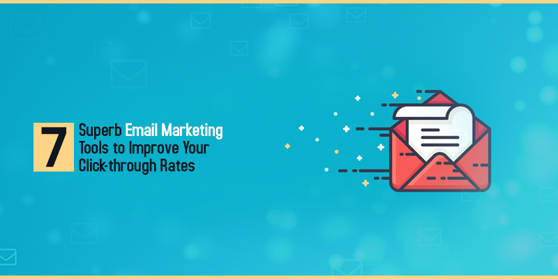 7 Superb Email Marketing Tools to Improve Your Click-through Rates