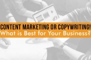 Content Marketing or Copywriting! What is Best for Your Business?