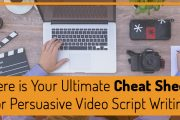 Here is Your Ultimate Cheat Sheet for Persuasive Video Script Writing