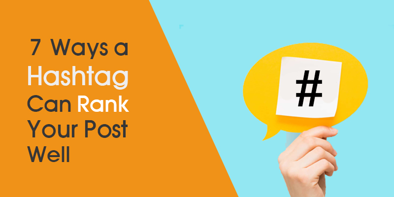 7 Ways a Hashtag Can Rank Your Post Well